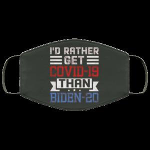 Id Rather Get Covid-19 Than Biden-20 Anti Joe Biden 2020 Face Mask