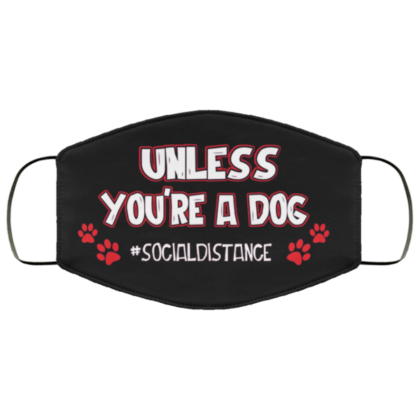 Unless Youre A Dog Face Mask