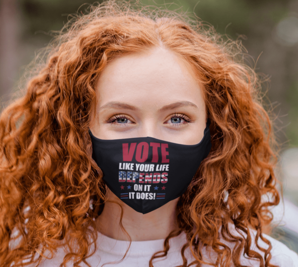 Election 2020 Vote Like Your Life Depends on It Face Mask
