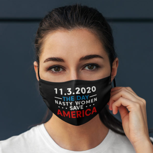 11 3 2020 The Day Nasty Women Save America Election 2020 Face Mask