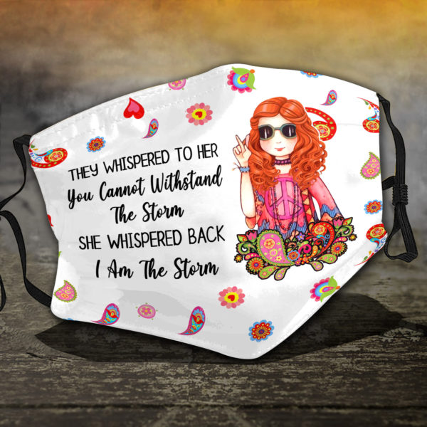 I Am The Storm They Whispered To Her You Cannot Withistand The Storm Hippie Girl Face Mask