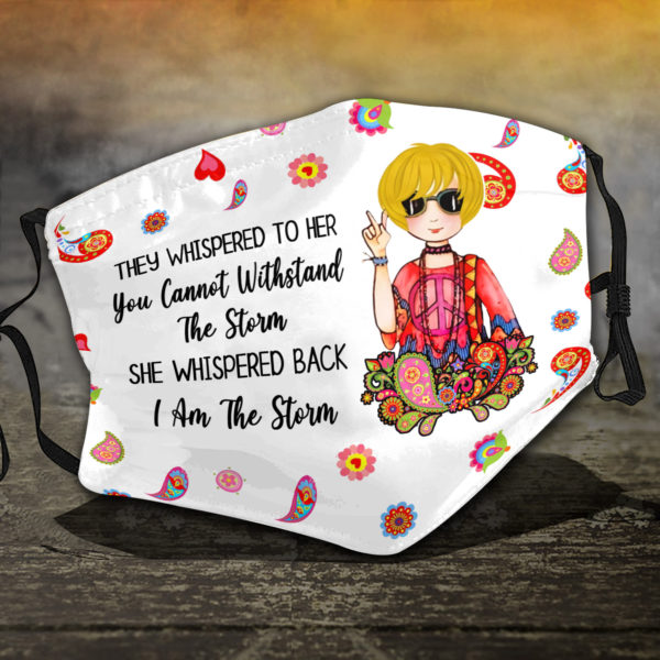They Whispered To Her You Cannot Withistand The Storm I Am The Storm Hippie Girl Face Mask