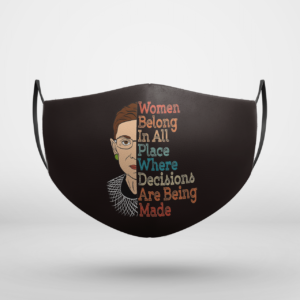 Notorious RBG Ruth Feminists Women Belong In All Place Where Decisions Are Being Made Face Mask