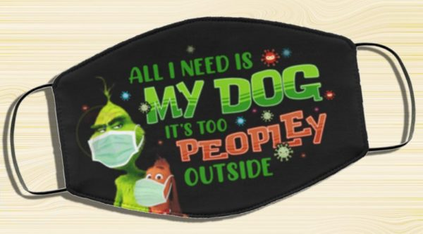 All I Need Is My Dog It's Too Peopley Outside Dr The Grinch Suess Face Mask