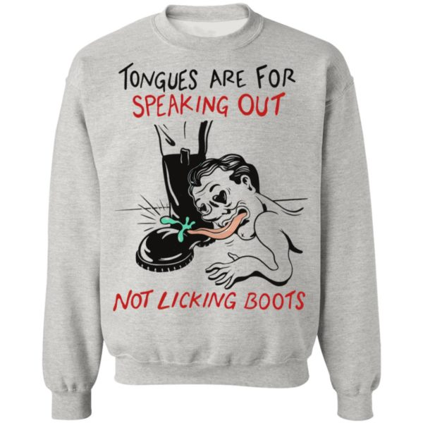 Tongues are for speaking out not licking boots shirt, ls, hoodie