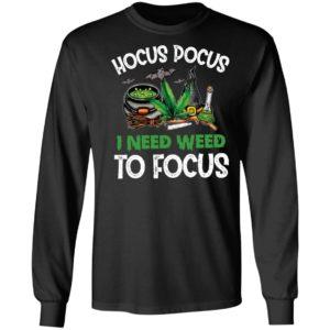 Hocus Pocus I Need Weed To Focus T-shirt, LS, Hoodie