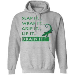 Slap It Wrap It Grip It Lip It Drain It Shirt