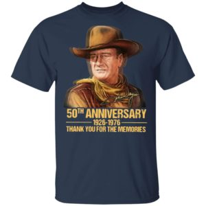 John Wayne 50th Anniversary 1926 1976 Thank You For The Memories Signature T-Shirt