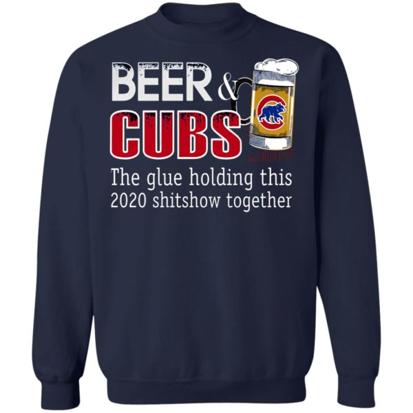 Beer And Cubs The Glue Holding This 2020 Shitshow Together T-Shirt
