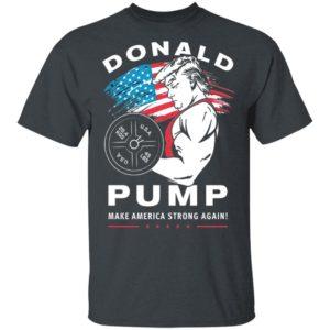 Donald Pump Make America Strong Again Shirt