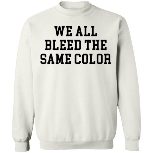 We All Bleed The Same Color T-shirt
