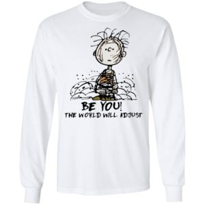 Charlie Brown Be You The World Will Adjust T-shirt
