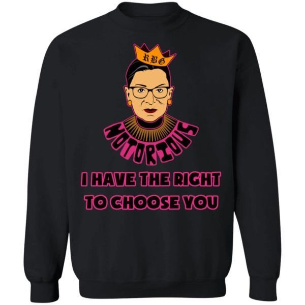 Notorious RBG RIP I Have The Right To Choose You Shirt