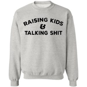 Raising Kids Talking Shit T-shirt