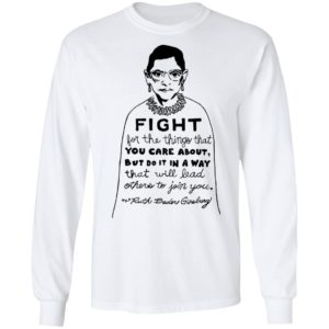 Notorious RBG Fight For The Thing That You Care About Quote Shirt