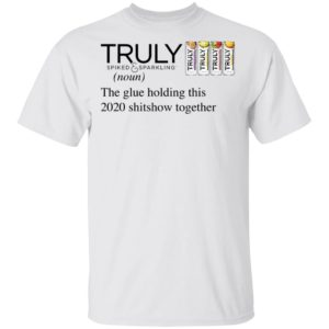 Truly The Glue Holding This 2020 Shitshow Together T-Shirt