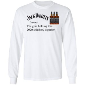 Jack Daniel's The Glue Holding This 2020 Shitshow Together T-Shirt
