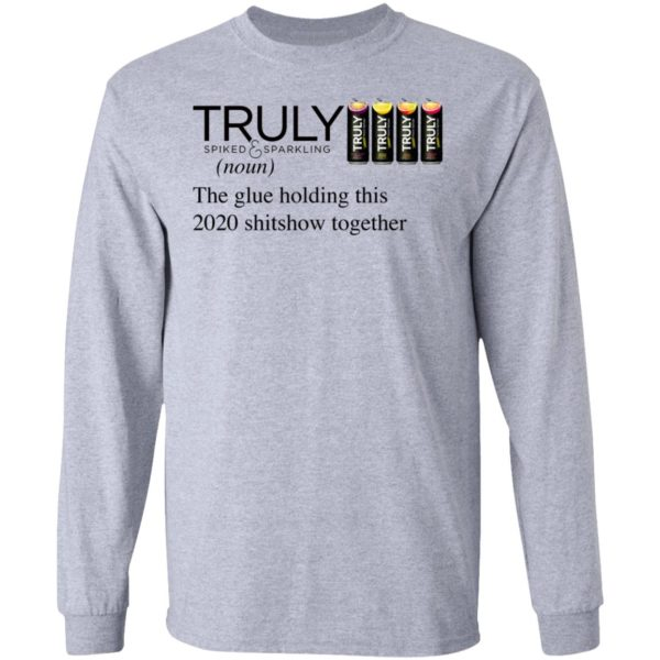 Truly Hard The Glue Holding This 2020 Shitshow Together T-Shirt