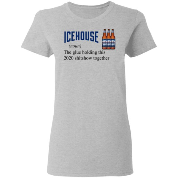 Icehouse The Glue Holding This 2020 Shitshow Together T-Shirt