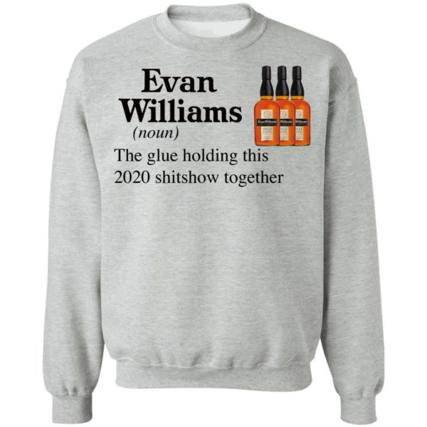 Evan Williams The Glue Holding This 2020 Shitshow Together T-Shirt