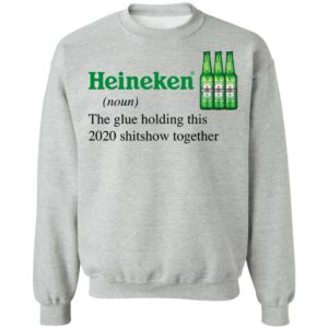 Heineken The Glue Holding This 2020 Shitshow Together T-Shirt