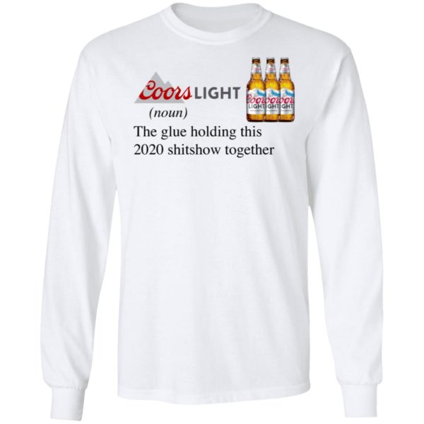 Coors Light The Glue Holding This 2020 Shitshow Together T-Shirt