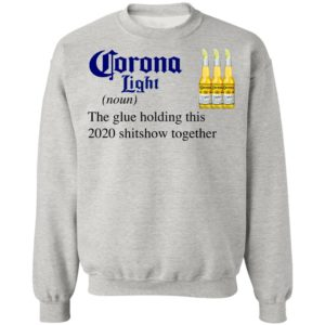 Corona Light The Glue Holding This 2020 Shitshow Together T-Shirt