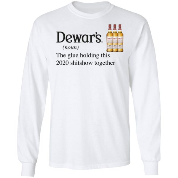 Dewar_s Scotch The Glue Holding This 2020 Shitshow Together T-Shirt