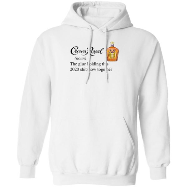 Crown Royal The Glue Holding This 2020 Shitshow Together T-Shirt