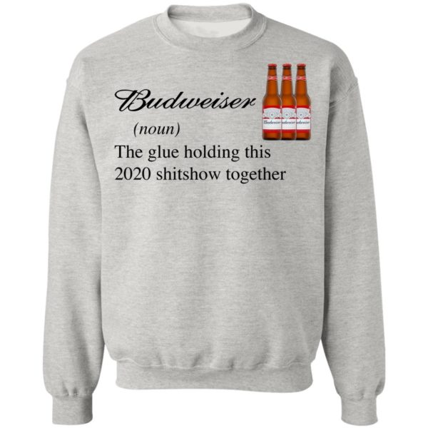 Budweiser The Glue Holding This 2020 Shitshow Together T-Shirt