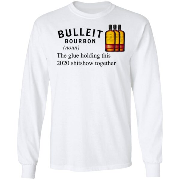 Bulleit The Glue Holding This 2020 Shitshow Together T-Shirt