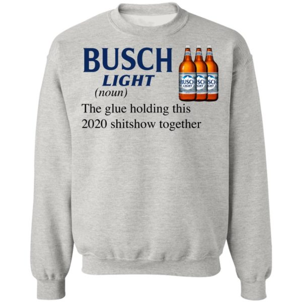Busch Light The Glue Holding This 2020 Shitshow Together T-Shirt