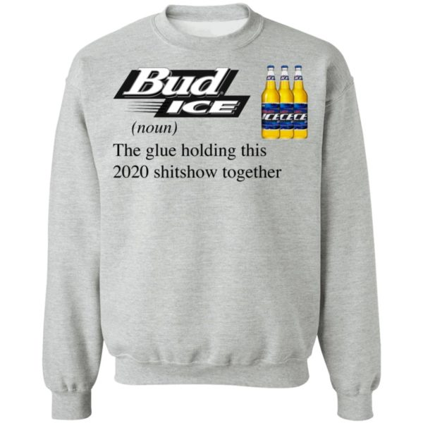 Bud Ice The Glue Holding This 2020 Shitshow Together T-Shirt