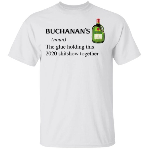 Buchanan's Scotch The Glue Holding This 2020 Shitshow Together T-Shirt