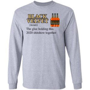 Black Velvet Whisky The Glue Holding This 2020 Shitshow Together T-Shirt