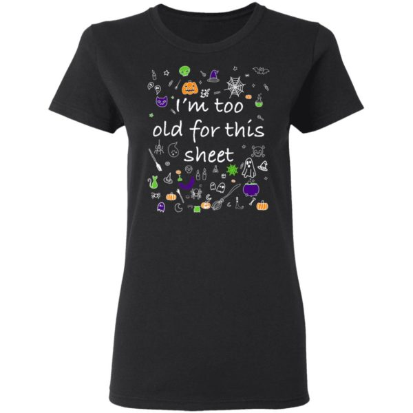 Halloween Shirt Im Too Old For This Sheet Wileys Wear Premium T-Shirt