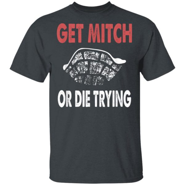 Get Mitch Or Die Do Trying Shirt Fund Quote McConnell Gift T-Shirt