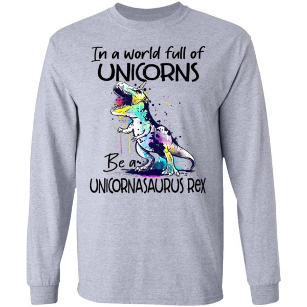 In A World Full Of Unicorns Be A Unicornasaurus Rex Dinosaur T-Shirt