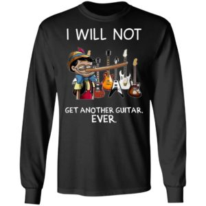 Pinocchio I Will Not Get Another Guitar Ever T-Shirt, LS, Hoodie