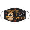 In a world full of princesses be a witch Halloween Face Mask