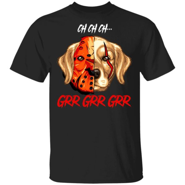 Jason Voorhees Retriever Ch Ch Ch Grr Grr Grr Halloween T-Shirt