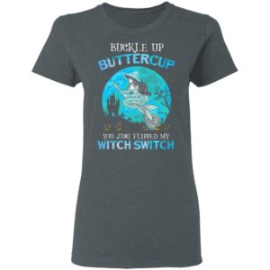 Mermaid buckle up buttercup you just flipped my witch switch T-Shirt