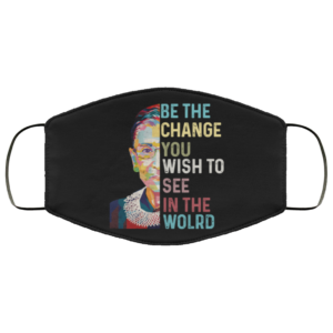 RBG Notorious Ruth Bader Ginsburg RBG Be The Change You Wish To See In The World Mask