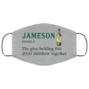 Jameson The Glue Holding This 2020 Shitshow Together Face Mask