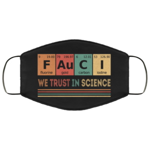 Fauci We Trust In Science Face Mask