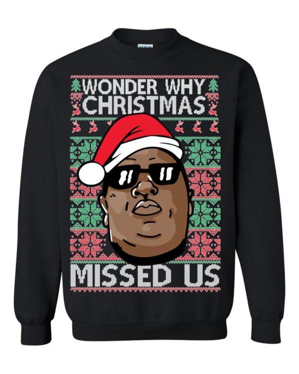 Wonder Why Christmas Missed Us Biggie Ugly Christmas Sweater