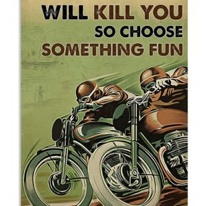 Everything Will Kill You So Choose Something Fun Motorbike Racing Vintage Poster, Canvas