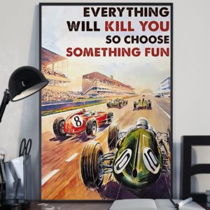 Everything Will Kill You So Choose Something Fun Car Racing Vintage Poster, Canvas