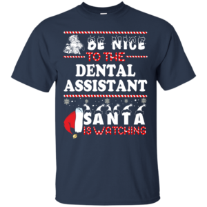 Be Nice To The Dental Asisstant Santa Is Watching Ugly Christmas Sweater