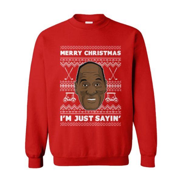 Merry Christmas I'm Just Sayin Ugly Christmas Sweater
